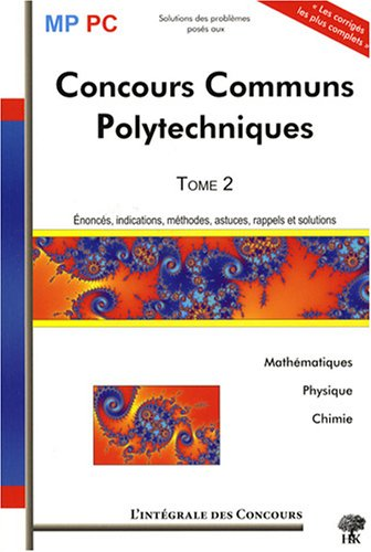 Concours Communs Polytechniques MP/PC : Tome 2, 2005-2007 (Mathématiques, Physique et Chimie) par Stéphane Ravier, Vincent Puyhaubert, Jean-Julien Fleck, Alexandre Hérault, Collectif