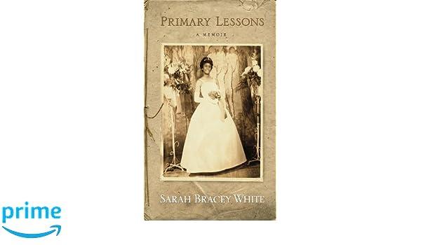 Primary Lessons (Memoir): Amazon.co.uk: Sarah Bracey White, Kevin Pilkington: 9781933880389: Books