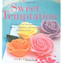 Sweet Temptation: 50 Recipes for Homemade Sweets, Chocolates and Other Delicious Treats