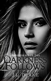 Darkness Follows (Darkness Series Book 2) by [Drake, J.L.]