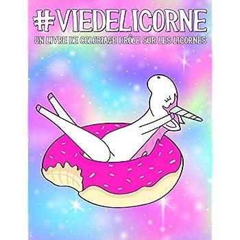 Vie de licorne: Un livre de coloriage drôle sur les licornes