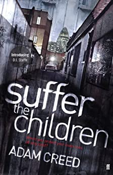 Suffer the Children (DI Staffe Book 1) by [Creed, Adam]
