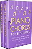 Piano Chords: For Beginners - Bundle - The Only 2 Books You Need to Learn Chords for Piano, Piano Chord Theory and Piano Chord Progressions Today (Music Best Seller Book 20)