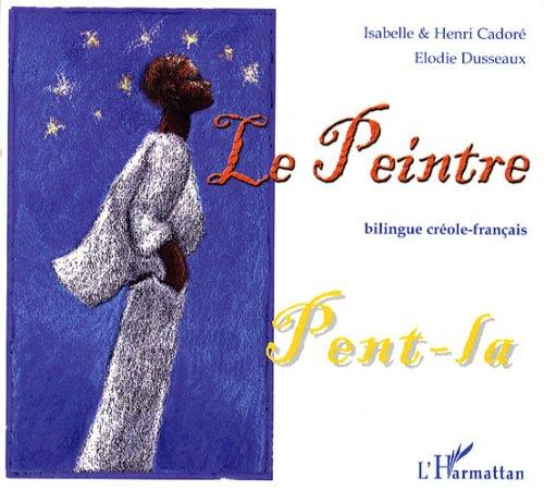 Le peintre : Edition bilingue créole-français