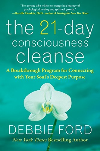 The 21-Day Consciousness Cleanse: A Breakthrough Program for Connecting with Your Soul's Deepest Purpose por Debbie Ford