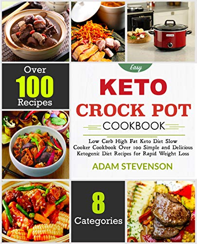 Easy Keto Crock Pot Cookbook: Low-Carb, High-Fat Keto Diet Slow Cooker Cookbook-Over 100 Simple and Delicious Ketogenic Diet Recipes for Rapid Weight Loss (English Edition)