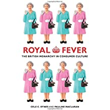 Royal Fever: The British Monarchy in Consumer Culture