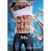You've Got To Be Kidding Me (The Gods Made Me Do It Book 2) (English Edition)