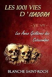 Les 1001 vies d'Isadora: Les Âmes Geôlières des Catacombes