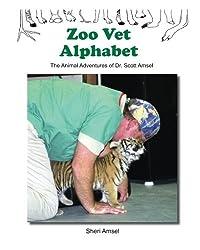 Zoo Vet Alphabet: The Animal Adventures of Dr. Scott Amsel by Sheri Amsel (2016-02-01)