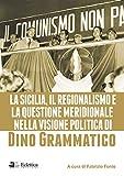 La Sicilia, il regionalismo e la questione meridionale nella visione politica di Dino Grammatico