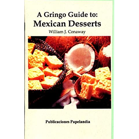 A Gringo Guide to: Mexican Desserts (Gringo Guides Book 10) (English Edition)