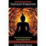 Thought Vibration: The Law of Attraction in the Thought World (Manifest More Money, More Love, More Success, More Abundance Fast) (English Edition)
