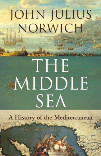 The Middle Sea: A History of the Mediterranean por John Julius Norwich