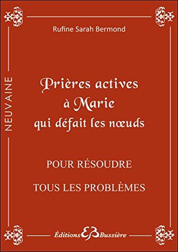 Prières actives à Marie qui défait les noeuds - Pour résoudre tous les problèmes par Rufine Sarah Bermond