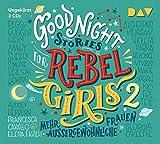 Good Night Stories for Rebel Girls – Teil 2: Mehr außergewöhnliche Frauen: Ungekürzte Lesung (3 CDs)