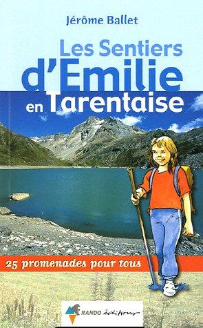 Les sentiers d'Emilie en Tarentaise : Tome 1, Savoie, 25 promenades pour tous