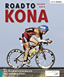 Image of Road to Kona: Die Trainingsgeheimnisse der Ironman-Stars