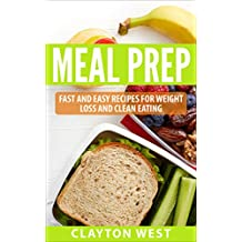 Meal Prep: Fast and Easy Recipes for Weight Loss and Clean Eating