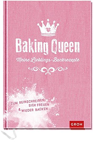 Baking-Queen-Meine-Lieblings-Backrezepte-Zum-Reinschreiben-sich-Freuen-und-wieder-Backen-Geschenkewelt-Baking-Queen