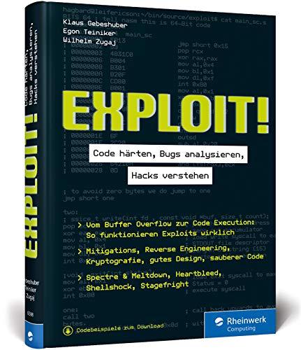 Exploit!: Code härten, Bugs analysieren, Hacks verstehen