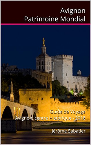 Couverture du livre Avignon Patrimoine Mondial: Guide de voyage Avignon, centre Historique - 2018