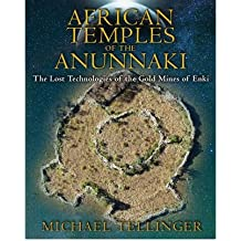 [(African Temples of the Anunnaki: The Lost Technologies of the Gold Mines of Enki)] [ By (author) Michael Tellinger ] [June, 2013]