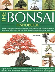 Bonsai Handbook: A Complete Guide to the Techniques, Design, Care and Cultivation of Miniature Trees and Shrubs - Expert Advice and Tuition from ... Excellent Results, with More Than 500 Photos