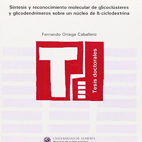Síntesis y reconocimiento molecular de glicoclústeres y glicodendrímeros sobre un núcleo de ß-ciclodextrina (Tesis Doctorales (Edición Electrónica)) por Fernando Ortega Caballero