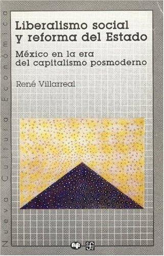 Liberalismo social y reforma del Estado/Social Freedom and Reform of State: Mexico en la era del capitalismo posmoderno