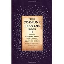 The Fortune-Telling Book: Reading Crystal Balls, Tea Leaves, Playing Cards, and Everyday Omens of Love and Luck