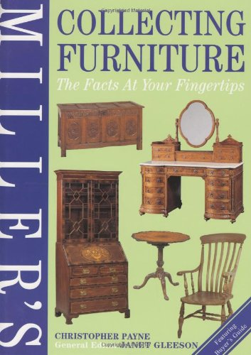 Miller's Collecting Furniture: The Facts at Your Fingertips (Millers Facts at Yr Fingertips)