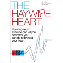 The Haywire Heart: How too much exercise can kill you, and what you can do to protect your heart (English Edition)