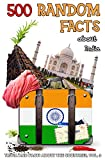 500 Random Facts about India, vol.3 (Trivia and Facts about the Countries)