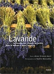Lavande : La lavande aux champs, au jardin, dans la maison et dans l'assiette