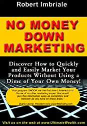 No Money Down Marketing: Discover How to Quickly and Easily Market Your Products Without Using a Dime of Your Own Money!