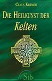 Die Heilkunst der Kelten - Claus Krämer
