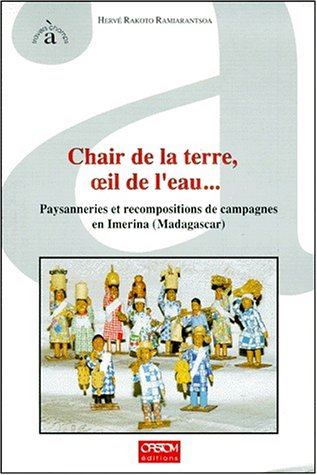 CHAIR DE LA TERRE, OEIL DE L'EAU. Paysanneries et recompositions de campagnes en Imera (Madagascar) par Hervé Rakoto Ramiarantsoa