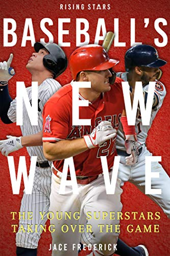 Baseball's New Wave: The Young Superstars Taking Over the Game (Rising Stars)
