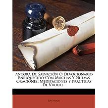 Ancora De Salvación O Devocionario Enriquecido Con Muchas Y Nuevas Oraciones, Meditaciones Y Prácticas De Virtud...