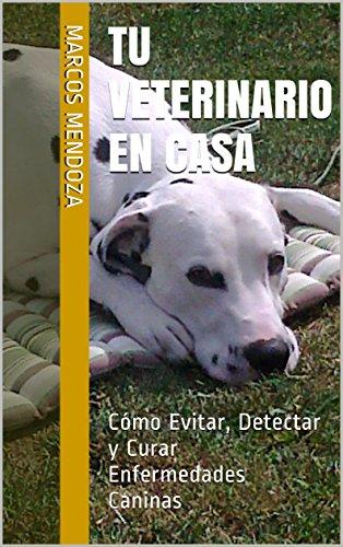 Tu Veterinario en Casa: Cómo Evitar, Detectar y Curar Enfermedades Caninas