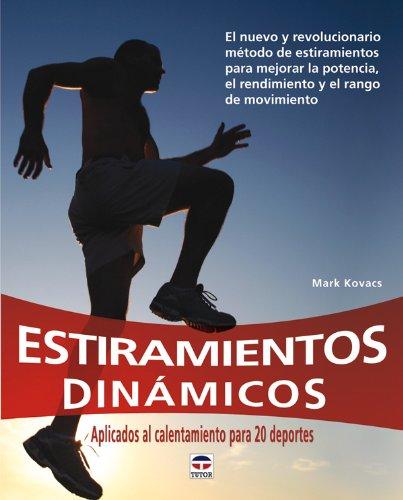 Estiramientos dinamicos / Dynamic Stretching: Aplicados al calentamiento para 20 deportes: El nuevo y revolucionario metodo de estiramientos para ... New Warm-Up Method to Improve Power...