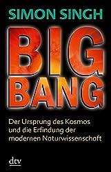 Big Bang: Der Ursprung des Kosmos und die Erfindung der modernen Naturwissenschaft (dtv Sachbuch)