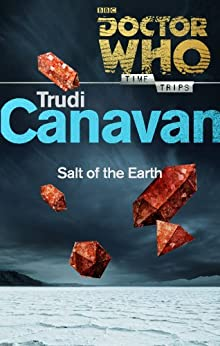Doctor Who: Salt of the Earth (Time Trips) by [Canavan, Trudi]