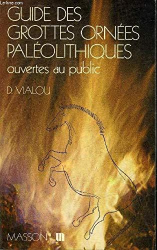 Guide des grottes ornées paléolithiques ouvertes au public par Denis Vialou