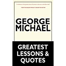 George Michael: Music Icon George Michael's Greatest Lessons & Quotes (George Michael, Music Icon George Michael, George Michael's Teachings and Resources) (English Edition)