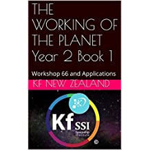 THE WORKING OF THE PLANET Year 2 Book 1: Workshop 66 and Applications (Year 2: The Knowledge Seeker Workshops) (English Edition)
