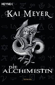 Die Alchimistin: Roman von [Meyer, Kai]