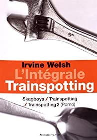 Trainspotting - Intégrale par Welsh