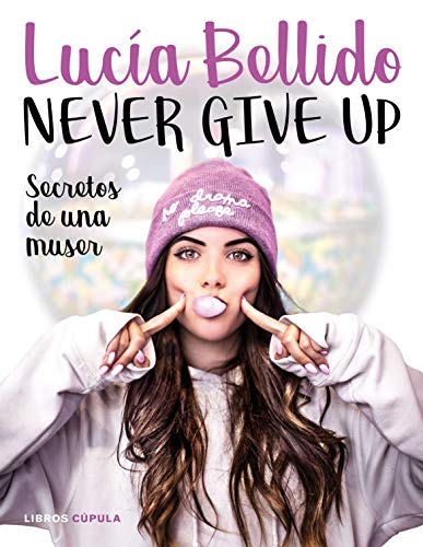 Never give up: Secretos de una muser (Hobbies) por Lucía Bellido Serrano